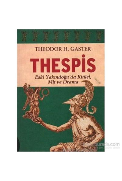 Thespis Eski Yakındoğuda Ritüel,Mit Ve Drama-Theodor H. Gaster