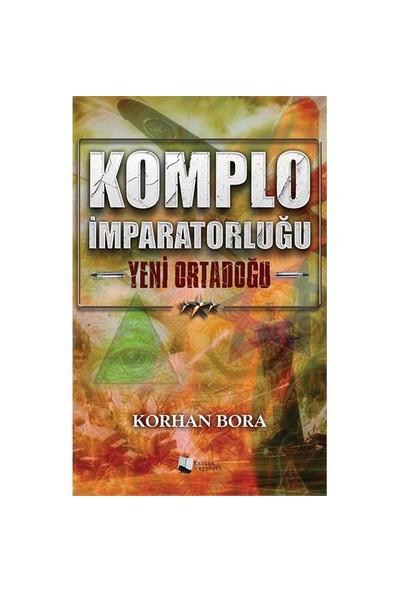 Komplo İmparatorluğu: Yeni Ortadoğu-Korhan Bora