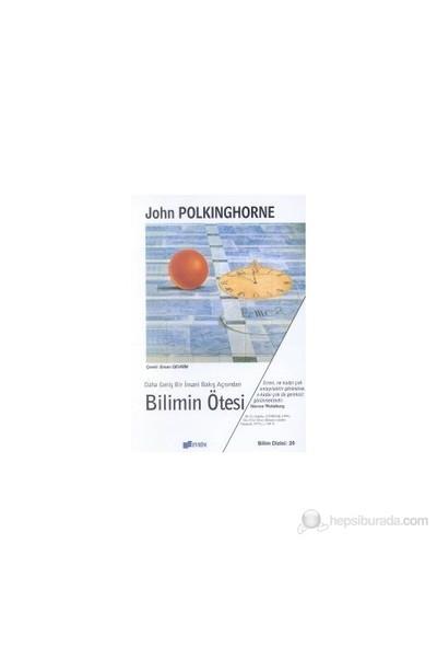 Bilimin Ötesi Daha Geniş Bir İnsani Bakış Açısından-John Polkinghorne