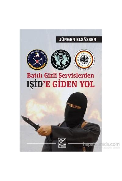 Batılı Gizli Servislerden Işid'E Giden Yol-Jürgen Elsasser