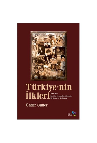 Türkiye'nin İlkleri 1919-2010 Kurtuluş Savaşı'ndan Günümüze İlk Olaylar ve İlk İnsanlar