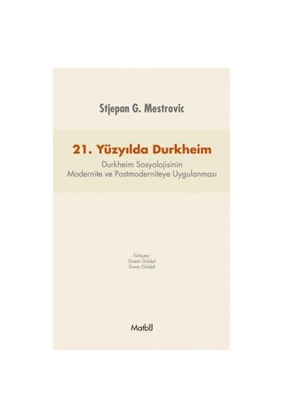 21. Yüzyılda Durkheim: Durkheim Sosyolojisinin Modernite Ve Postmoderniteye Uygulanması-Stjepan G. Mestrovic