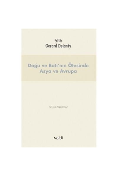 Doğu Ve Batı'Nın Ötesinde Asya Ve Avrupa-Gerard Delanty