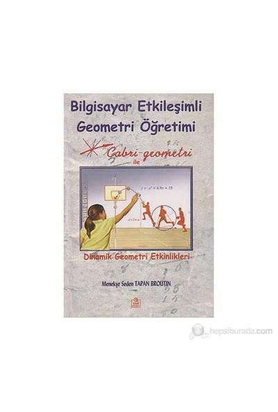Bilgisayar Etkileşimli Geometri Öğretimi - (Cabri Geometri İle Dinamik Geometri Etkinlikleri)-Menekşe Seden Tapan Broutin