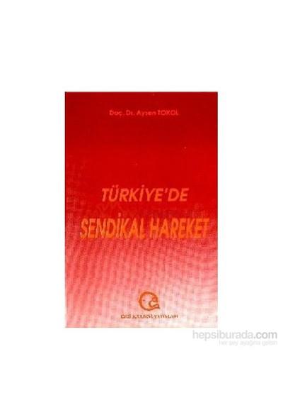 Türkiye''De Sendikal Hareket-Aysen Tokol