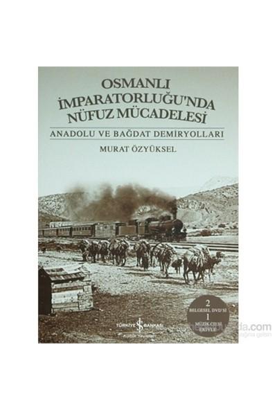 Osmanlı İmparatorluğu'Nda Nüfuz Mücadelesi - Anadolu Ve Bağdat Demiryolları-Murat Özyüksel
