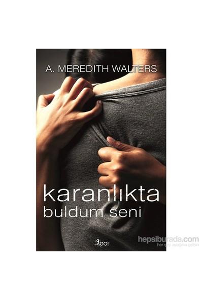 Karanlıkta Buldum Seni-A. Meredith Walters