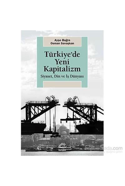 Türkiye'De Yeni Kapitalizm - Siyaset, Din Ve İş Dünyası-Osman Savaş