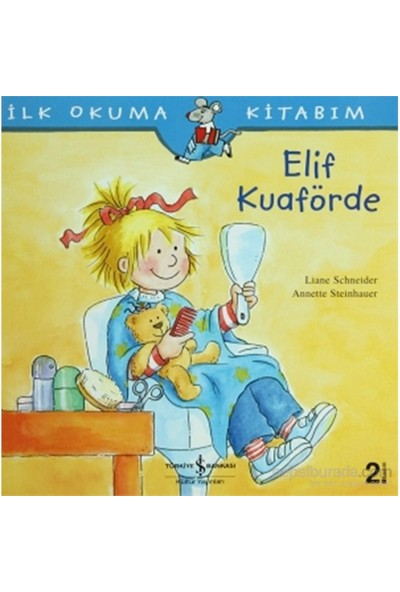 Elif Kuaförde - İlk Okuma Kitabım - Annette Steinhauer