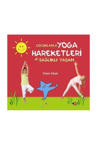 Çocuklarla Yoga Hareketleri Ve Sağlıklı Yaşam (Ciltli)