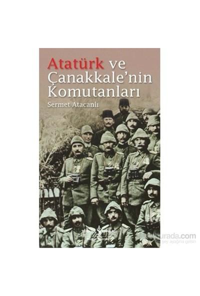 Atatürk Ve Çanakkale'Nin Komutanları-Sermet Atacanlı