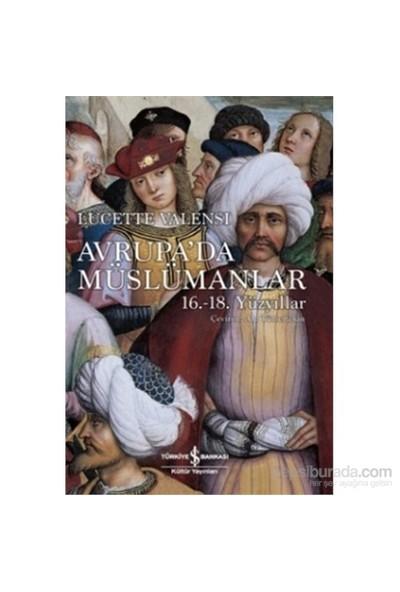 Avrupa'Da Müslümanlar 16. - 18. Yüzyıllar - Lucette Valensi