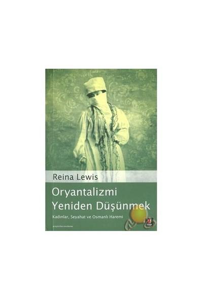 Oryantalizmi Yeniden Düşünmek / Kadınlar, Seyahat Ve Osmanlı Haremi