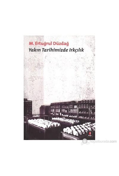 Yakın Tarihimizde Irkçılık-M. Ertuğrul Düzdağ