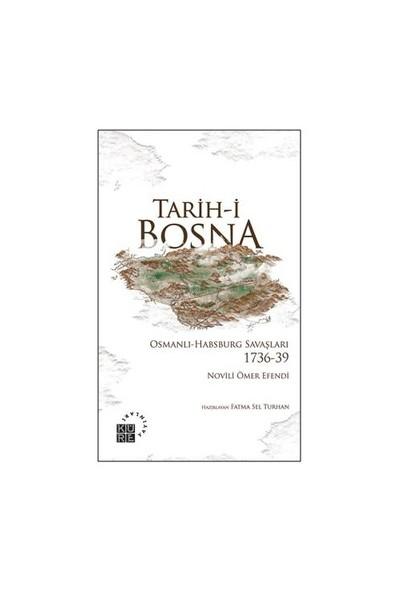 Tarih-i Bosna: Osmanlı-Habsburg Savaşları 1736-39 - Novili Ömer Efendi