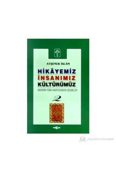 Hikayemiz İnsanımız Kültürümüz Modern Türk Hikayesinden Seçmeler 2-Ayşenur İslam