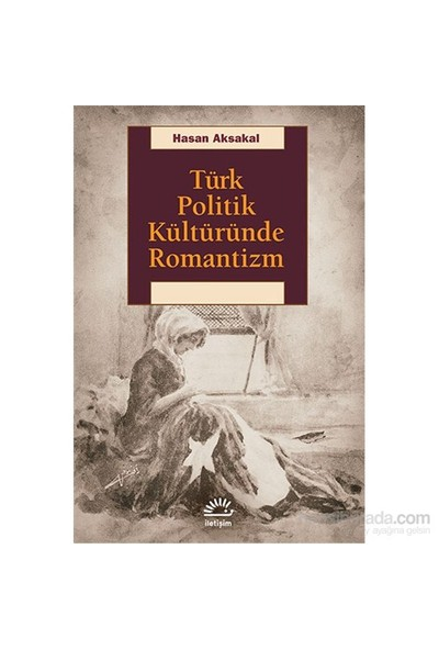 Türk Politik Kültüründe Romantizm-Hasan Aksakal