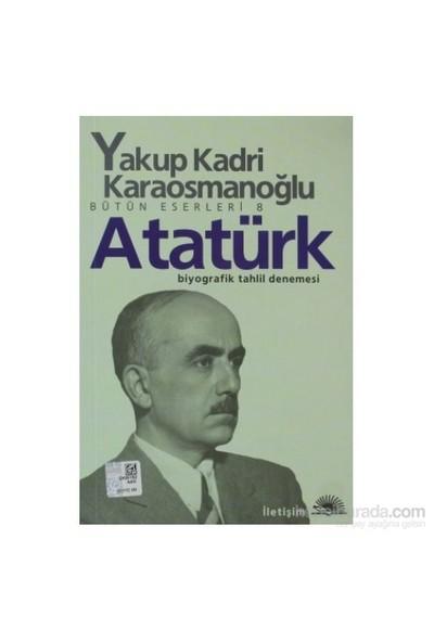 Atatürk - Biyografik Tahlil Denemsesi Bütün Eserleri 8-Yakup Kadri Karaosmanoğlu