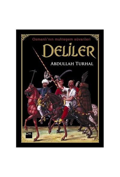 Deliler - Osmanlı'Nın Muhteşem Süvarileri-Abdullah Turhal