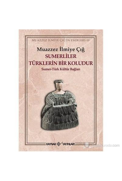 Sumerliler Türklerin Bir Koludur - (Sumer - Türk Kültür Bağları) - Muazzez İlmiye Çığ