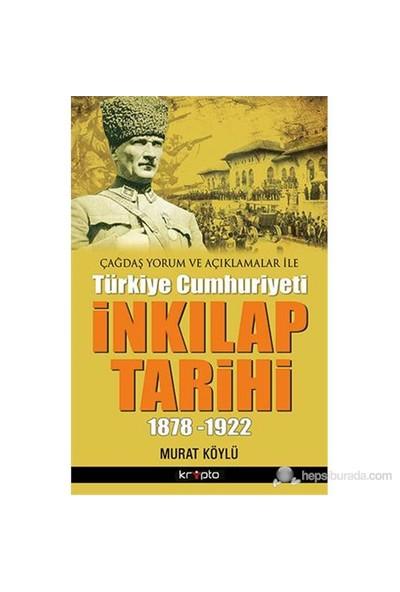 Çağdaş Yorum Ve Açıklamaları İle - Türkiye Cumhuriyeti İnkılap Tarihi 1878-1922-Murat Köylü