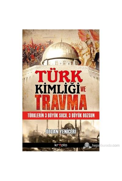 Türk Kimliği Ve Travma-Özcan Yeniçeri