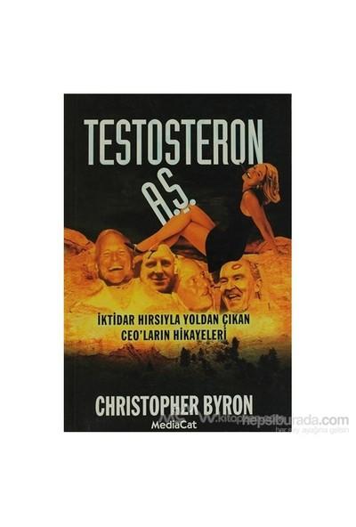 Testosteron A.Ş. İktidar Hırsıyla Yoldan Çıkan Ceo'Ların Hikayeleri-Christopher Byron