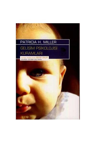 Gelişim Psikolojisi Kuramları - Patricia H. Miller