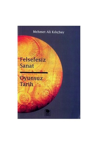 Felsefesiz Sanat - Oyunsuz Tarih-Mehmet Ali Kılıçbay