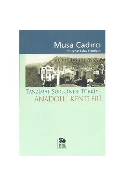 Tanzimat Sürecinde Türkiye - Anadolu Kentleri - Musa Çadırcı