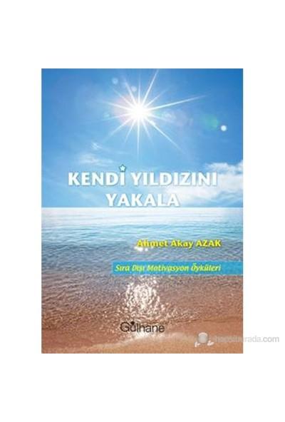 Kendi Yıldızını Yakala-Ahmet Akay Azak