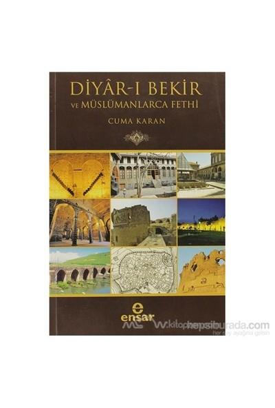 Diyar-I Bekir Ve Müslümanlarca Fethi-Cuma Karan