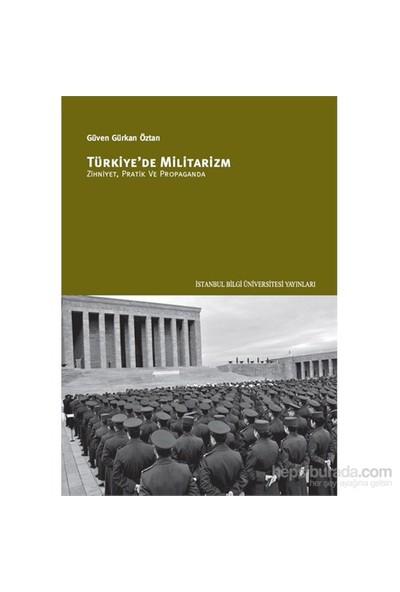 Türkiye'De Militarizm - Zihniyet, Pratik Ve Propaganda-Güven Gürkan Öztan