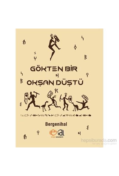 Gökten Bir Okşan Düştü-Bergenihal