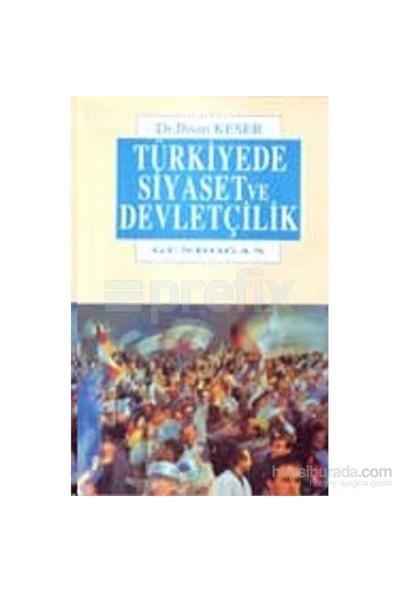 Türkiye'De Siyaset Ve Devletçilik-İhsan Keser