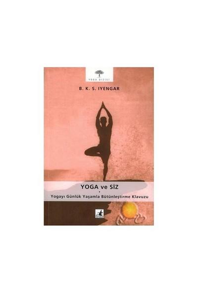 Yoga Ve Siz / Yogayı Günlük Yaşamla Bütünleştirme Klavuzu - B. K. S. Iyangar