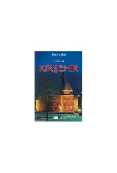 Tarih İçinde Kırşehir-İlhan Şahin
