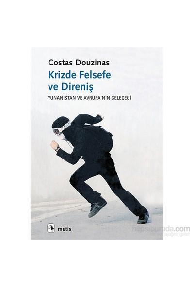 Krizde Felsefe Ve Direniş Yunanistan Ve Avrupa'Nın Geleceği-Costas Douzinas