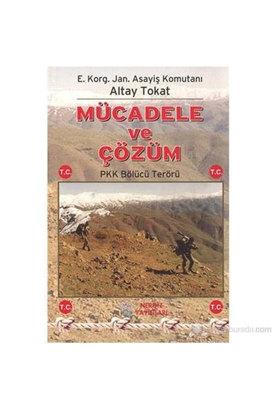 Mücadele Ve Çözüm - Pkk Bölücü Terörü-Altay Tokat
