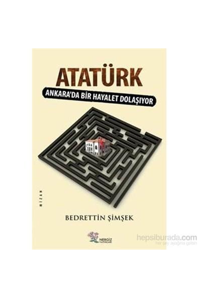 Atatürk Ankarada Bir Hayalet Dolaşıyor-Bedreddin İmşek