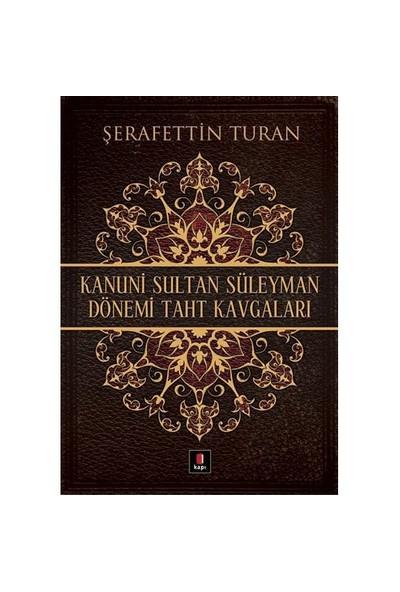 Kanuni Sultan Süleyman Dönemi Taht Kavgaları - Şerafettin Turan