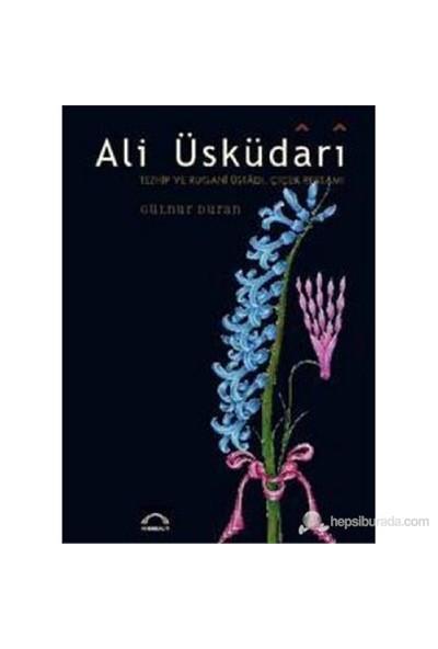 Ali Üsküdari Tezhip ve Rugani Üstadı, Çiçek Ressamı (Ciltli) - Gülnur Duran