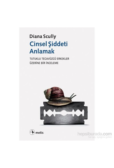 Cinsel Şiddeti Anlamak - Tutuklu Tecavüzcü Erkekler Üzerine Bir İnceleme- Diana Scully