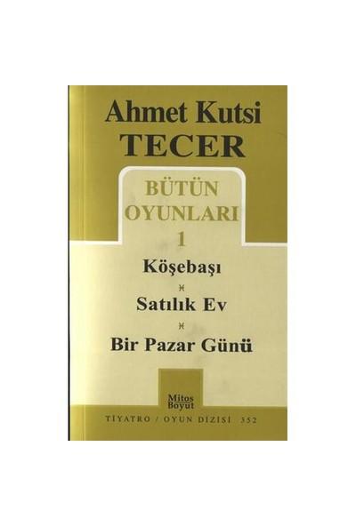 Ahmet Kutsi Tecer / Bütün Oyunları 1