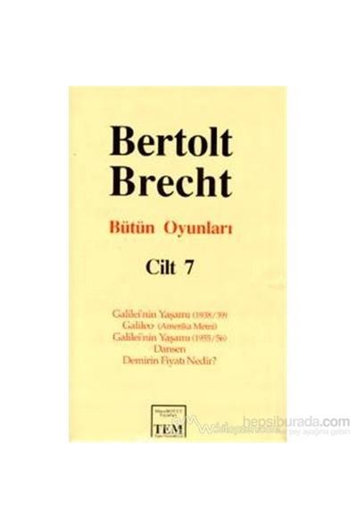 Bütün Oyunları Cilt: 7 Galilei'Nin Yaşamı (1938/39) / Galileo (Amerika Metni) / Galilei'Nin Yaşamı (1955/56) / Dansen / Demirin Fiyatı Nedir? (Ciltli)-Bertolt Brecht