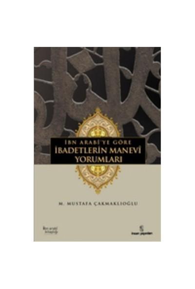 İbn Arabi'ye Göre İbadetlerin Manevi Yorumları - M. Mustafa Çakmaklıoğlu