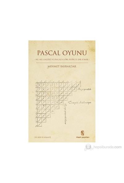 Pascal Oyunu - (Hz. Ali, Gazzali Ve Pascal'A Göre Ahirete Zar Atmak)-Mehmet Bayraktar