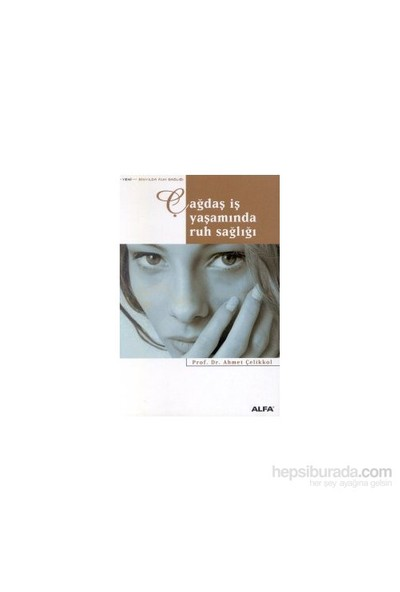 Çağdaş İş Yaşamında Ruh Sağlığı-Ahmet Çelikkol