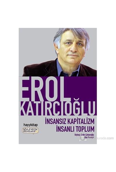 İnsansız Kapitalizm İnsanlı Toplum-Erol Katırcıoğlu