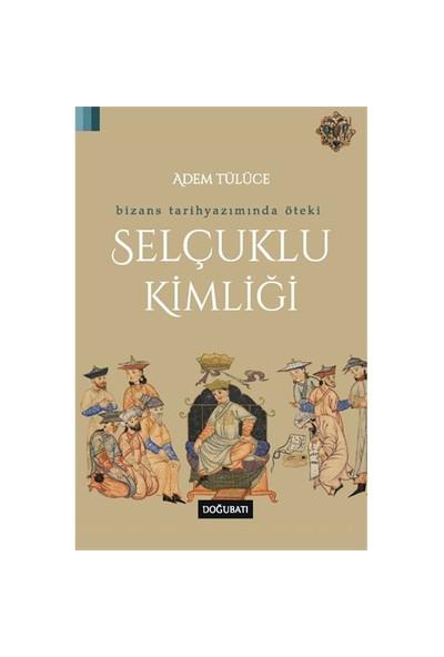 Bizans Tarihyazımında Öteki Selçuklu Kimliği-Adem Tülüce
